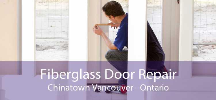 Fiberglass Door Repair Chinatown Vancouver - Ontario