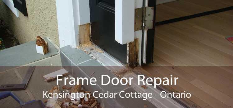 Frame Door Repair Kensington Cedar Cottage - Ontario