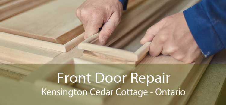 Front Door Repair Kensington Cedar Cottage - Ontario
