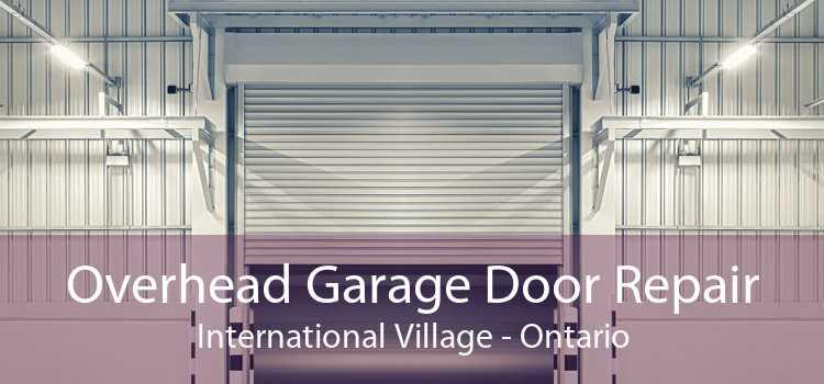 Overhead Garage Door Repair International Village - Ontario